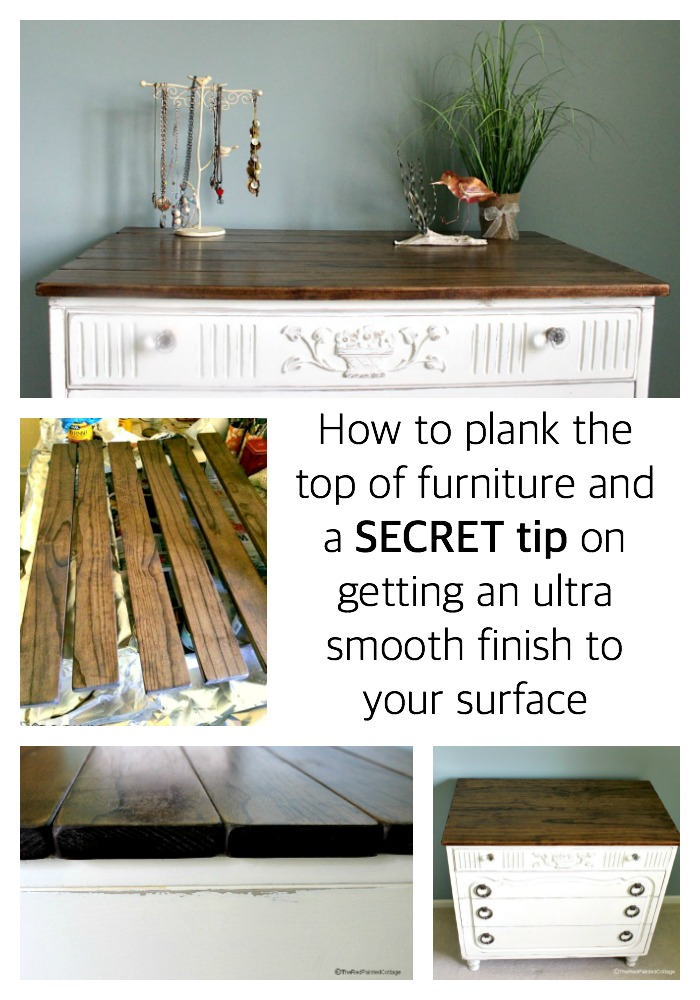How to plank the top of furniture and a Secret tip on getting an ultra smooth finish to our surface
