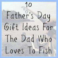 10 Father's Day Gift Ideas For The Dad Who Loves To Fish